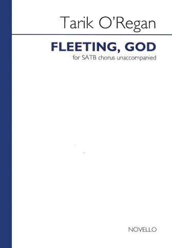 Fleeting, God : SATB : Tarik O'Regan : Tarik O'Regan : Sheet Music : 14041611 : 884088639051 : 178038372X