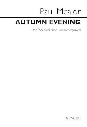 Autumn Evening : SSA : Paul Mealor : Paul Mealor : Sheet Music : 14043364 : 888680047122