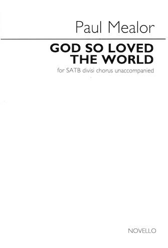 God So Loved the World : SATB : Paul Mealor : Paul Mealor : Sheet Music : 14043744 : 888680096939