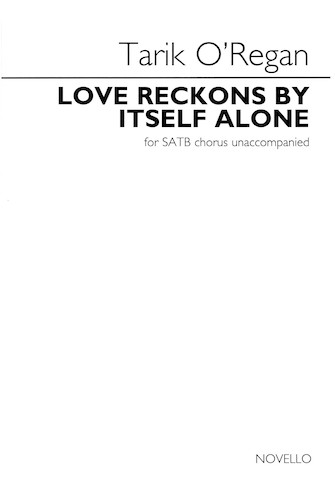 Love Reckons by Itself Alone : SATB : Tarik O'Regan : Tarik O'Regan : Sheet Music : 14047965 : 888680642754