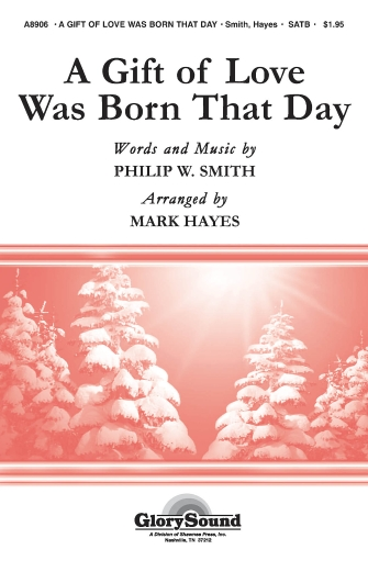 A Gift of Love Was Born That Day : SATB : Mark Hayes : Sheet Music : 35000046 : 747510191308
