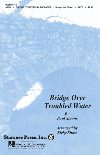 Bridge Over Troubled Water : SATB : Kirby Shaw : Paul Simon : Simon & Garfunkel : Sheet Music : 35002413 : 747510010913