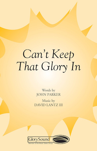 Can't Keep That Glory In! : SATB : John Parker : John Parker : Sheet Music : 35002617 : 747510071846