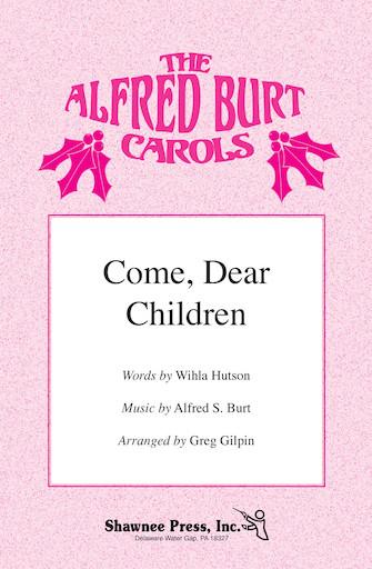 Come, Dear Children : 2-Part : Greg Gilpin : Alfred Burt : Sheet Music : 35004295 : 884088540685