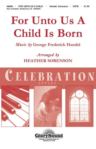 For Unto Us a Child is Born : SATB : Heather Sorenson : Heather Sorenson : Sheet Music : 35007129 : 747510191285