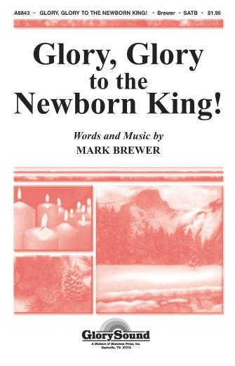 Glory, Glory to the Newborn King! : SATB : Mark Brewer : Sheet Music : 35007966 : 747510191315