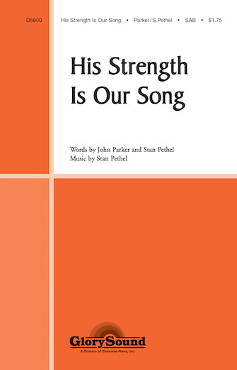 His Strength Is Our Song : SAB : Stan Pethel : Stan Pethel : Sheet Music : 35009385 : 747510073697