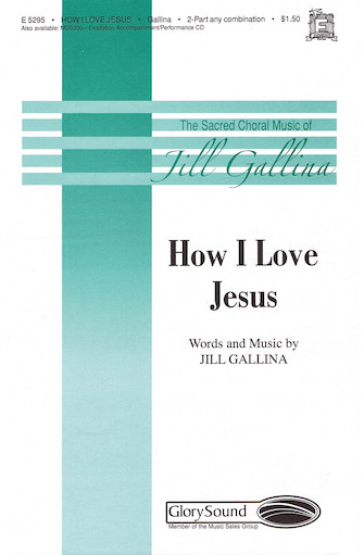 How I Love Jesus : SA : Jill Gallina : Sheet Music : 35009795 : 747510067450