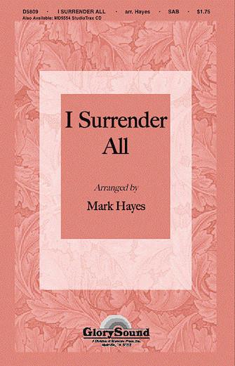 I Surrender All : SATB : Mark Hayes : Sheet Music : 35010272 : 747510020301