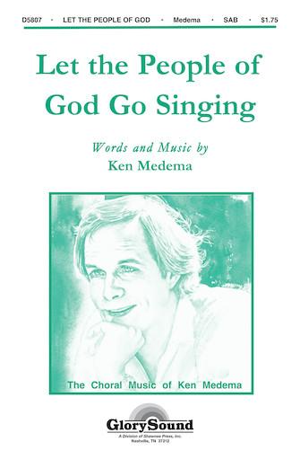 Let the People of God Go Singing : SAB : Ken Medema : Ken Medema : Sheet Music : 35012584 : 747510183129