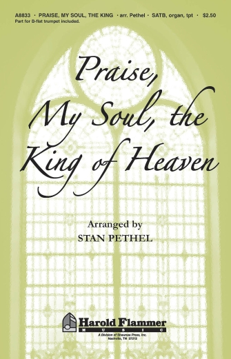 Praise, My Soul, the King of Heaven : SATB : Stan Pethel : Stan Pethel : Sheet Music : 35017260 : 747510191490