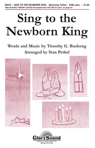 Sing to the Newborn King : SAB : Timothy G. Bushong : Timothy G. Bushong : Sheet Music : 35020393 : 747510186922