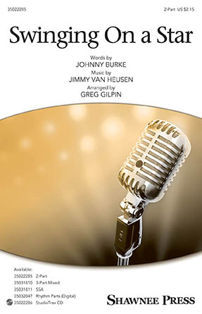 Swinging On a Star : 2-Part : Greg Gilpin : Johnny Burke : Sheet Music : 35022285 : 747510001010 : 1540021440