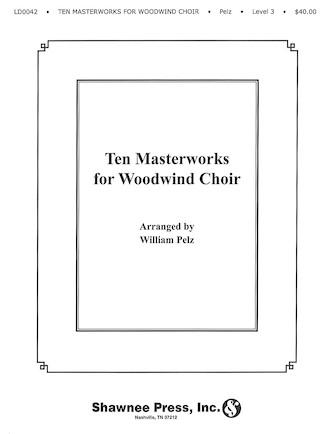 Ten Masterworks for Woodwind Choir Woodwind Choir