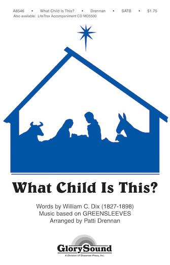 What Child Is This? : SATB : Patti Drennan : William C. Dix : Sheet Music : 35025505 : 747510073888