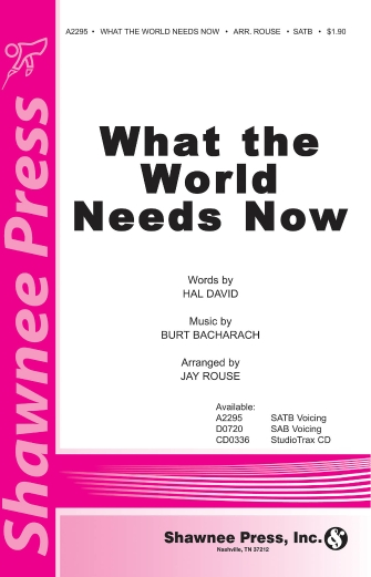 What The World Needs Now : SATB : Jay Rouse : Burt Bacharach : Sheet Music : 35025550 : 747510179252