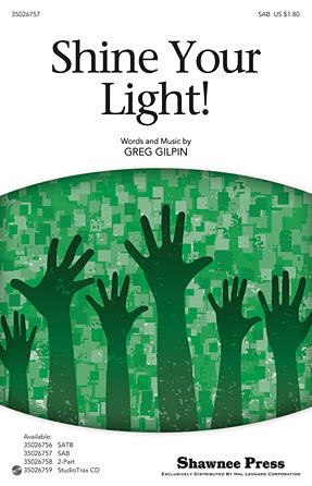 Shine Your Light! : SAB : Greg Gilpin : Greg Gilpin : Sheet Music : 35026757 : 884088454951 : 1423488067
