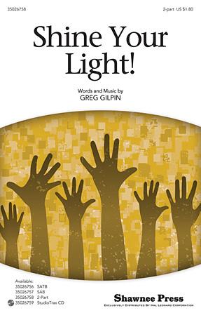 Shine Your Light! : 2-Part : Greg Gilpin : Greg Gilpin : Sheet Music : 35026758 : 884088454968 : 1423488075