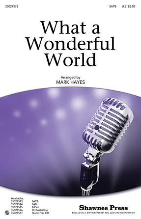 What a Wonderful World : SATB : Mark Hayes : Bob Thiele : Louis Armstrong : Sheet Music : 35027573 : 884088527181