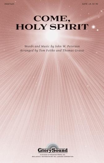 Come, Holy Spirit : SATB : Tom Fettke : John W. Peterson : Sheet Music : 35027624 : 884088529840