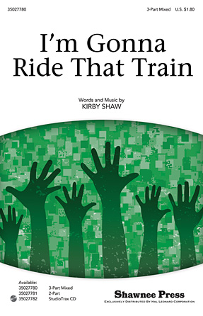 I'm Gonna Ride That Train : SAB : Kirby Shaw : Kirby Shaw : Sheet Music : 35027780 : 884088539825