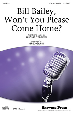 Bill Bailey, Won't You Please Come Home? : SATB : Greg Gilpin : Sheet Music : 35027795 : 884088544980