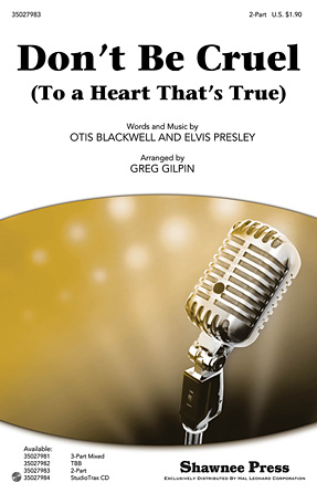 Don't Be Cruel : 2-Part : Greg Gilpin : Otis Blackwell : Elvis Presley : Sheet Music : 35027983 : 884088583996 : 1458408175