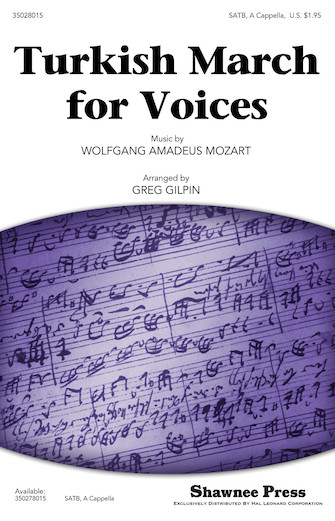 Turkish March for Voices : SATB : Greg Gilpin : Wolfgang Amadeus Mozart : Sheet Music : 35028015 : 884088592110