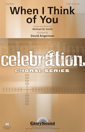When I Think of You : SATB : David Angerman : Michael W. Smith : Michael W. Smith : Sheet Music : 35028037 : 884088598983