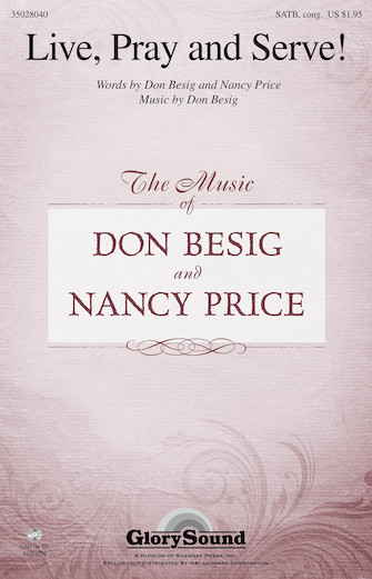 Live, Pray and Serve! : SATB : Don Besig : Don Besig : Sheet Music : 35028040 : 884088603274