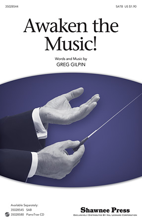 Awaken The Music : SATB : Greg Gilpin : Greg Gilpin : Sheet Music : 35028544 : 884088665722 : 1476805822