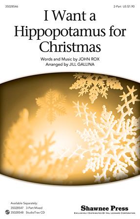 I Want a Hippopotamus for Christmas : 2-Part : Jill Gallina : John Rox : Gayla Peevey : Sheet Music : 35028546 : 884088665777 : 1476805865