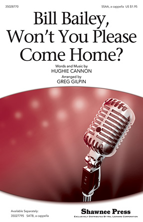 Bill Bailey, Won't You Please Come Home? : SSAA : Greg Gilpin : Sheet Music : 35028770 : 884088875459