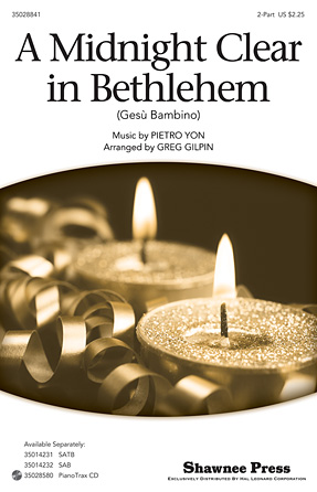 A Midnight Clear in Bethlehem : SATB : Greg Gilpin : Pietro Yon : Sheet Music : 35014231 : 747510068884