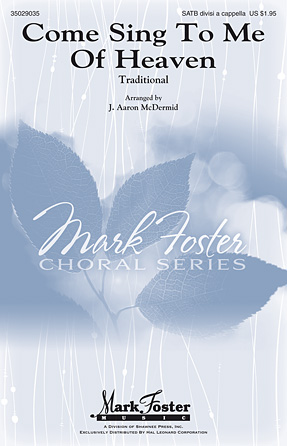 Come Sing To Me Of Heaven : SATB divisi : J. Aaron McDermid : Sheet Music : 35029035 : 884088909833 : 1480343153