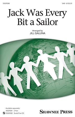 Jack Was Every Bit a Sailor : SAB : Jill Gallina : Sheet Music : 35029280 : 884088949914