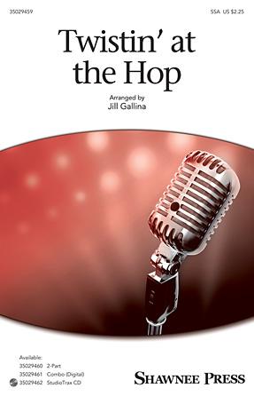 Twistin' at the Hop : SSA : Jill Gallina : Sheet Music : 35029459 : 884088961770 : 1480399086