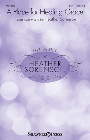 A Place for Healing Grace : SATB : Heather Sorenson : Heather Sorenson : Sheet Music : 35029788 : 888680019228