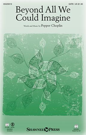 Beyond All We Could Imagine : SATB : Pepper Choplin : Pepper Choplin : Sheet Music : 35029919 : 888680024864