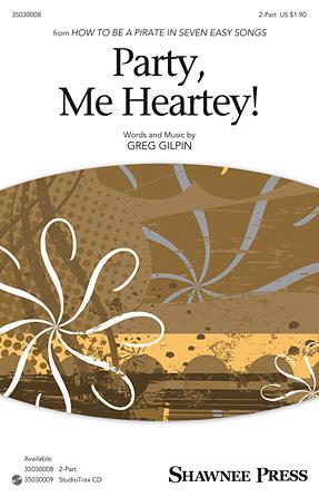 Party, Me Heartey : 2-Part : Greg Gilpin : Greg Gilpin : Sheet Music : 35030008 : 888680033910 : 1495004317
