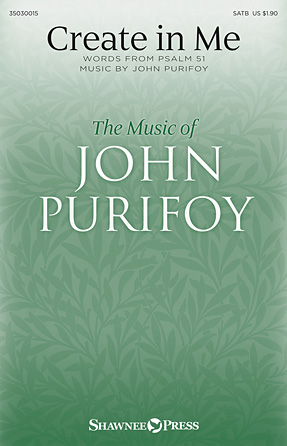 Create in Me : SATB : John Purifoy : John Purifoy : Sheet Music : 35030015 : 888680034177