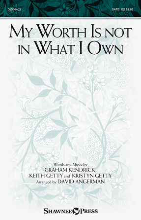 My Worth Is not in What I Own : SATB : David Angerman : Kristyn Getty : Keith and Kristyn Getty : Sheet Music : 35030403 : 888680065607