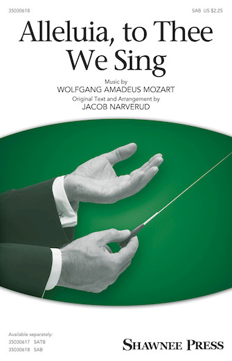 Alleluia, to Thee We Sing : SAB : Jacob Narverud : Wolfgang Amadeus Mozart : Sheet Music : 35030618 : 888680090074 : 1495046958
