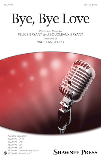 Bye Bye Love : SSA : Paul Langford : Felice Bryant : Ray Charles : Sheet Music : 35030692 : 888680100155 : 1495052982