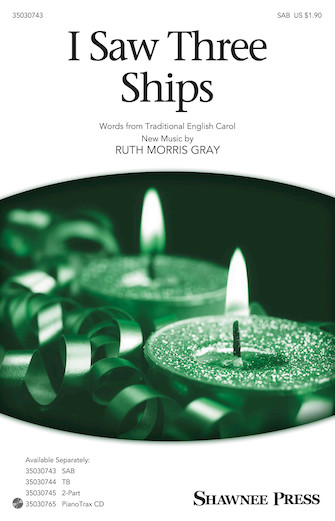 I Saw Three Ships : SAB : Ruth Morris Gray : Ruth Morris Gray : Sheet Music : 35030743 : 888680104054 : 1495055205