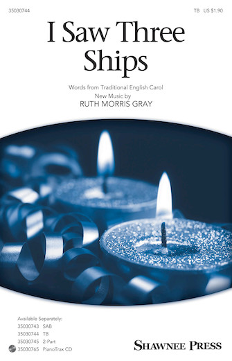 I Saw Three Ships : TB : Ruth Morris Gray : Ruth Morris Gray : Sheet Music : 35030744 : 888680104061 : 1495055213