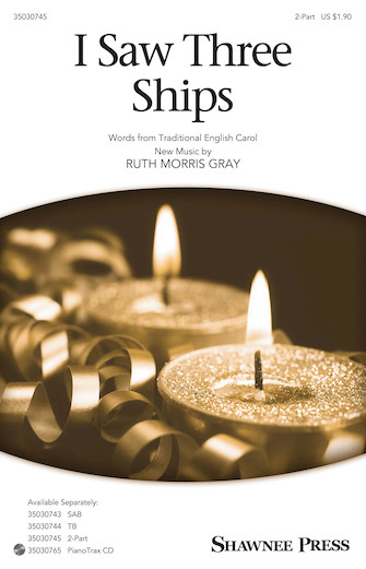 I Saw Three Ships : 2-Part : Ruth Morris Gray : Ruth Morris Gray : Sheet Music : 35030745 : 888680104078 : 1495055221