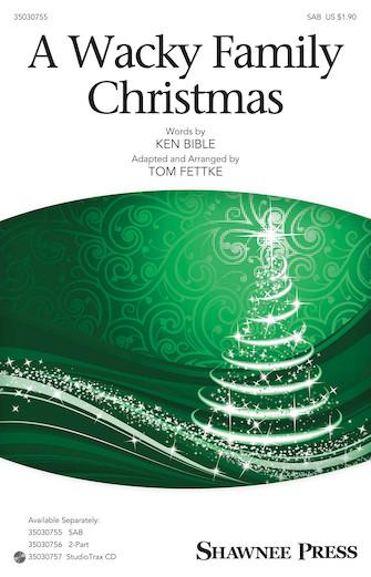 A Wacky Family Christmas : SAB : Tom Fettke : Ken Bible : Sheet Music : 35030755 : 888680104856 : 1495055965