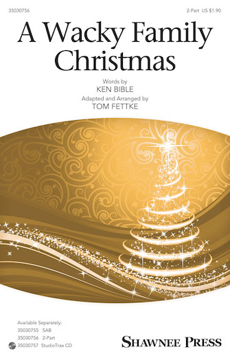 A Wacky Family Christmas : 2-Part : Tom Fettke : Ken Bible : Sheet Music : 35030756 : 888680104863 : 1495055973