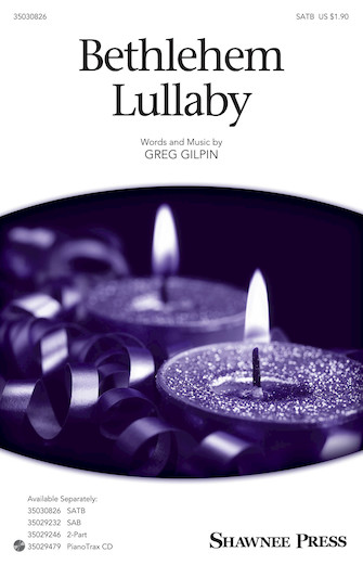 Bethlehem Lullaby : SATB : Greg Gilpin : Sheet Music : 35030826 : 888680603731